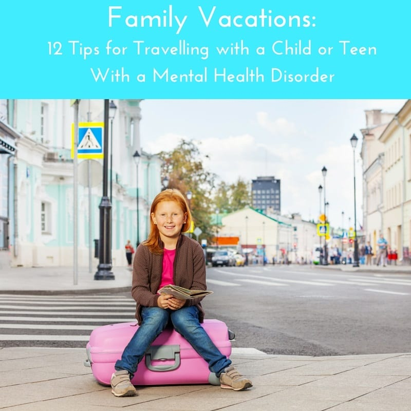 12 Vacation Tips For Travelling With A Child Or Teen With